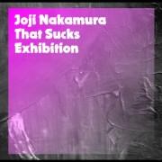 中村穣二 exhibition「That Sucks」