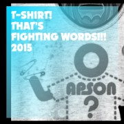 T-SHIRT! THAT'S FIGHTING WORDS!!! 2015