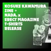 NADA.× ERECT T-Shirts + KOSUKE KAWAMURA ZINE