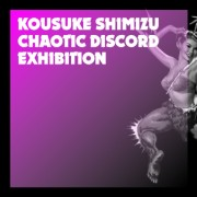 Kousuke Shimizu exhibition「CHAOTIC DISCORD」