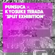 PUNSUCA × Kyosuke Terada ''Split exhibition