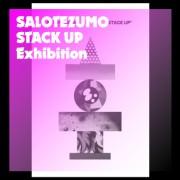 """SALOTEZUMO exhibition """"STACK UP"""""""