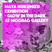 MAYA NUKUMIZU Exhibition  <br>『GLOW IN THE DARK』