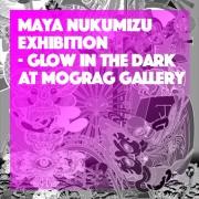 MAYA NUKUMIZU Exhibition  <br>『GLOW IN THE DARK』