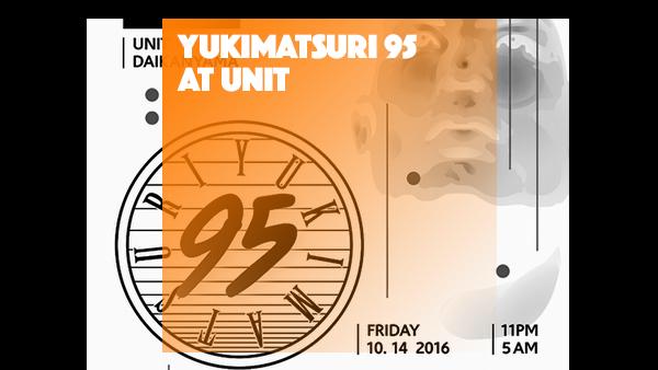YUKIMATSURI 95 at UNIT