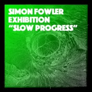 "SIMON FOWLER EXHIBITION ""SLOW PROGRESS"""