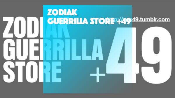 ZODIAK GUERRILLA STORE +49