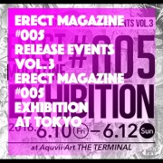 ERECT #005 Release Events Vol.3 Exhibition at TOKYO
