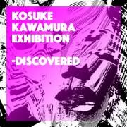 kosuke kawamura Exhibition - discovered